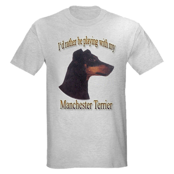 Gray I'd Rather Be Playing With My Manchester Terrier T-Shirt