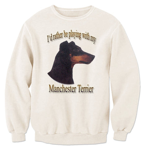 Natural I'd Rather Be Playing With My Manchester Terrier Sweatshirt