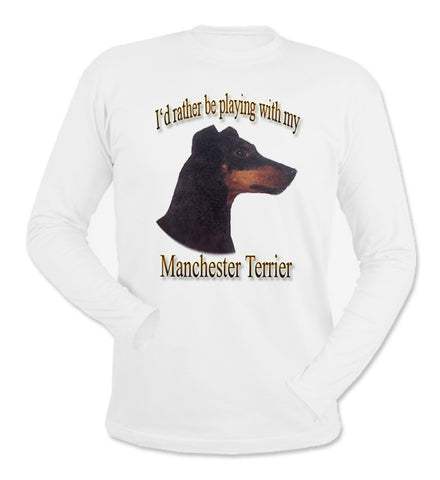 White I'd Rather Be Playing With My Manchester Terrier Long Sleeve T-Shirt