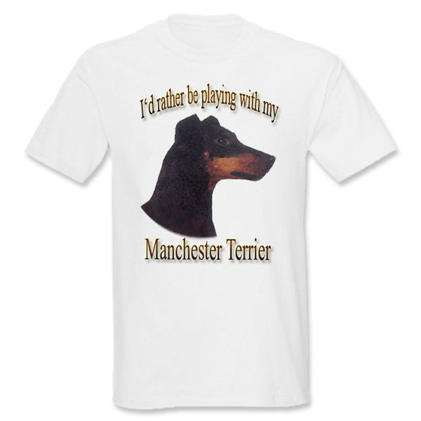 White I'd Rather Be Playing With My Manchester Terrier T-Shirt