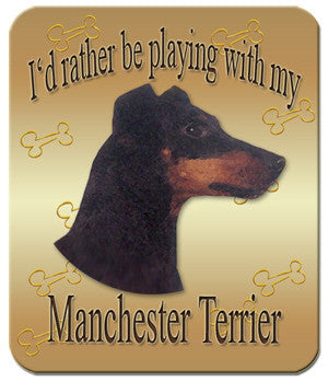I'd Rather Be Playing With My Manchester Terrier Mouse Pad