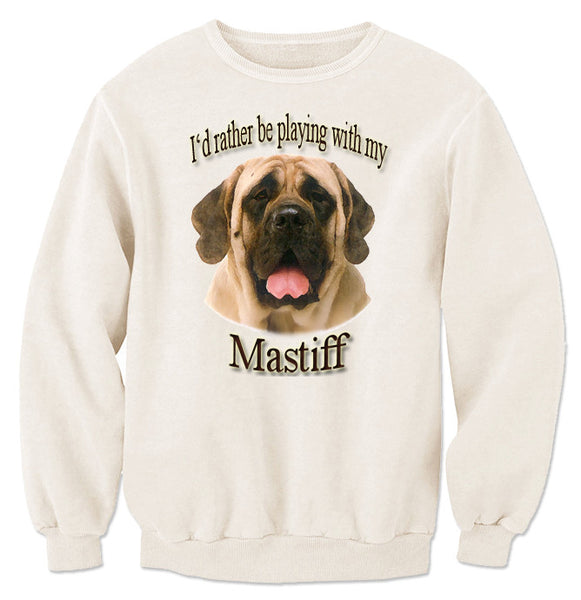 Natural I'd Rather Be Playing With My Mastiff Sweatshirt