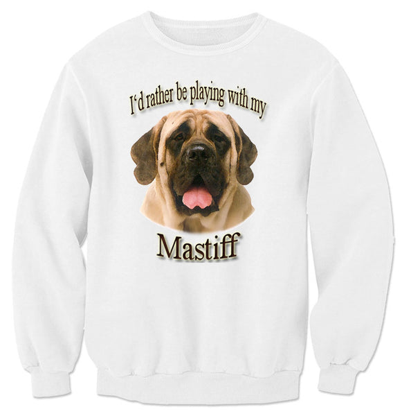 White I'd Rather Be Playing With My Mastiff Sweatshirt