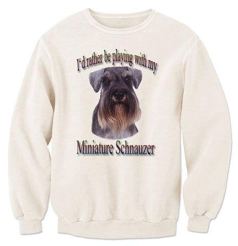 Natural I'd Rather Be Playing With My Miniature Schnauzer Sweatshirt