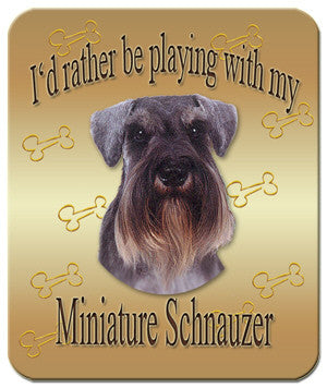 I'd Rather Be Playing With My Miniature Schnauzer Mouse Pad
