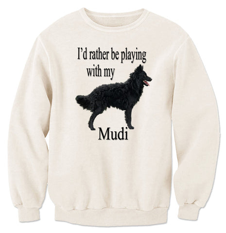 Beige I'd Rather Be Playing With My Mudi Sweatshirt
