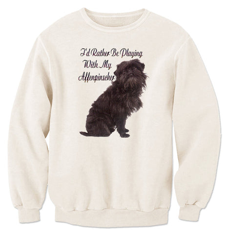 Natural I'd Rather Be Playing With My Affenpinscher Sweatshirt