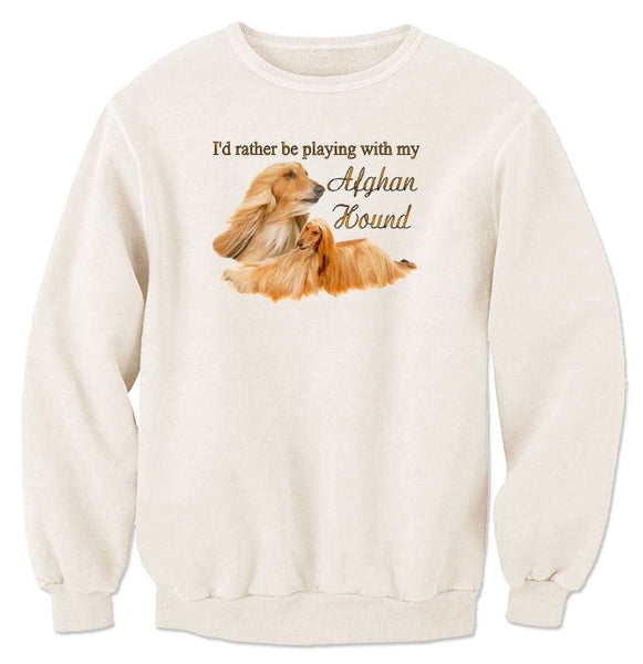 Natural I'd Rather Be Playing With My Afghan Hound Sweatshirt