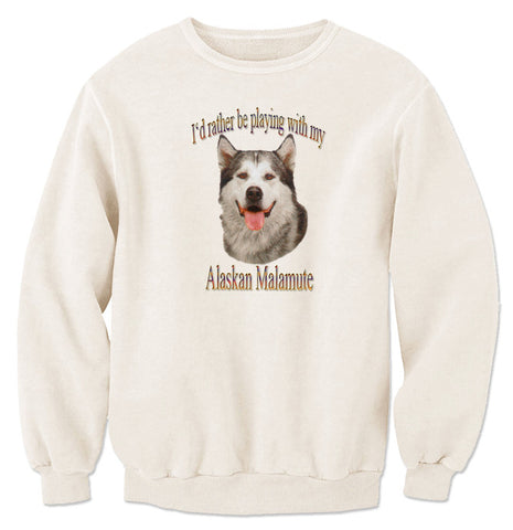 Natural I'd Rather Be Playing With My Alaskan Malamute Sweatshirt