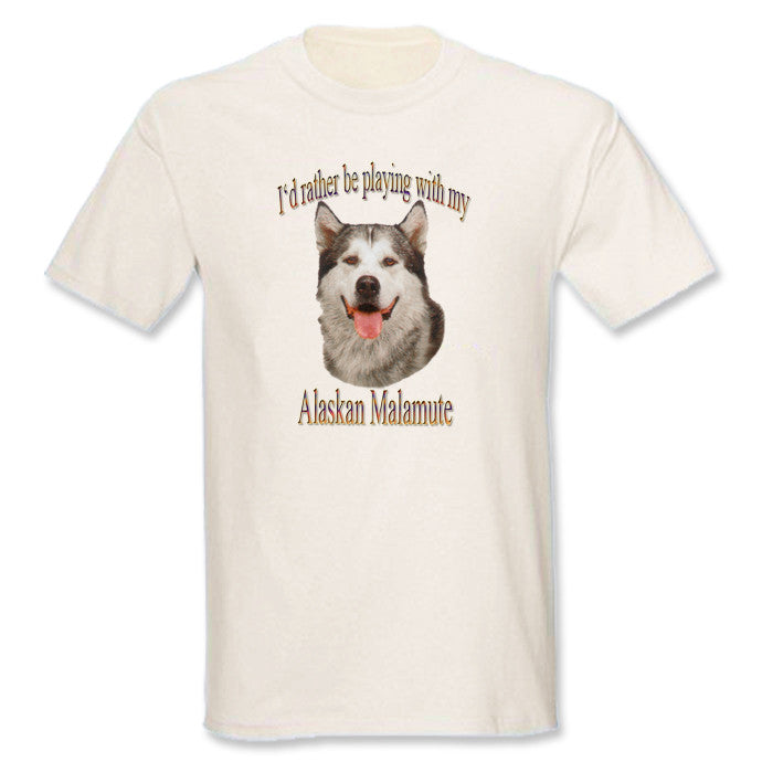 Natural I'd Rather Be Playing With My Alaskan Malamute T-Shirt