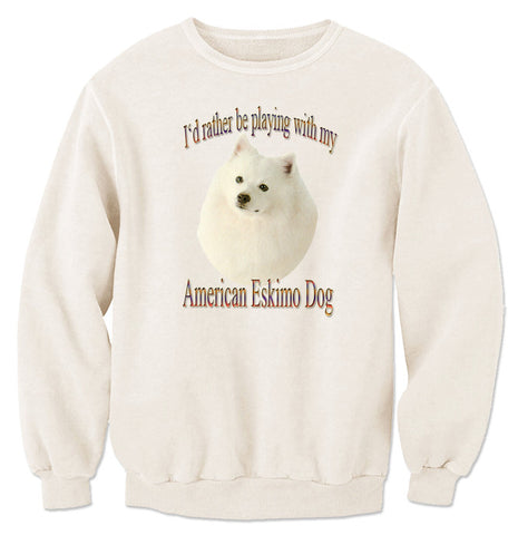 Natural I'd Rather Be Playing With My American Eskimo Dog Sweatshirt