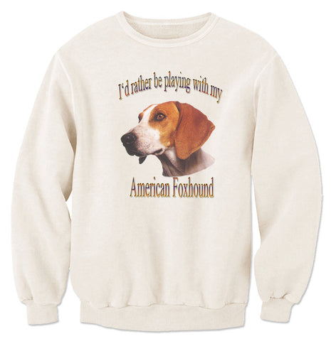 Natural I'd Rather Be Playing With My American Foxhound Sweatshirt.