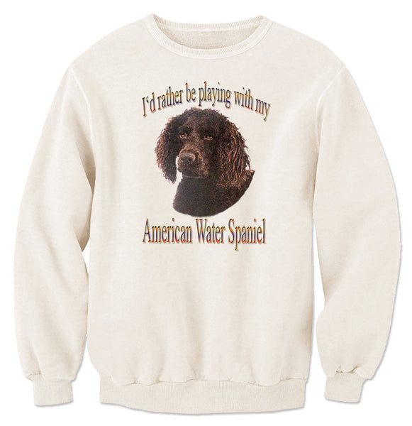 Natural I'd Rather Be Playing With My American Water Spaniel Sweatshirt