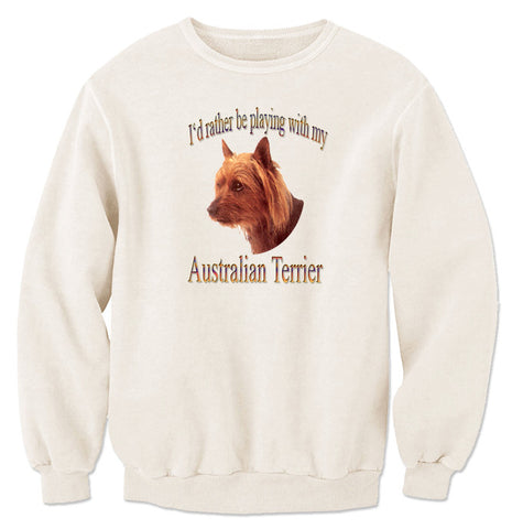 Natural I'd Rather Be Playing With My Australian Terrier Sweatshirt