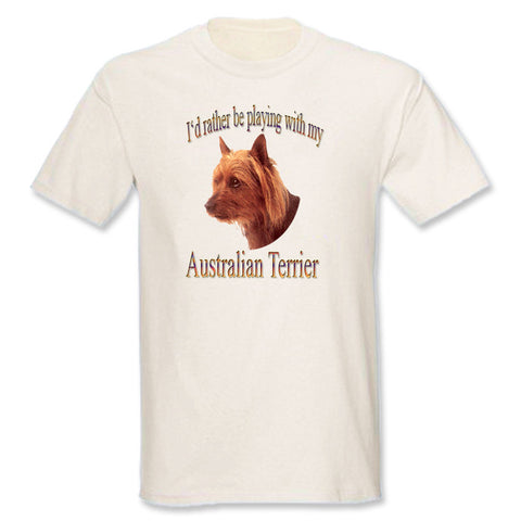 Natural I'd Rather Be Playing With My Australian Terrier T-Shirt