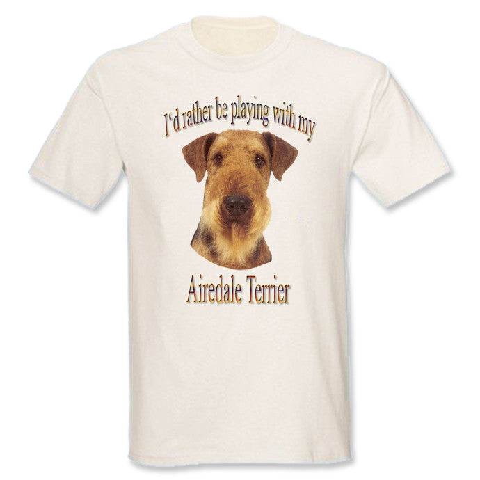 Natural I'd Rather Be Playing With My Airedale Terrier T-Shirt