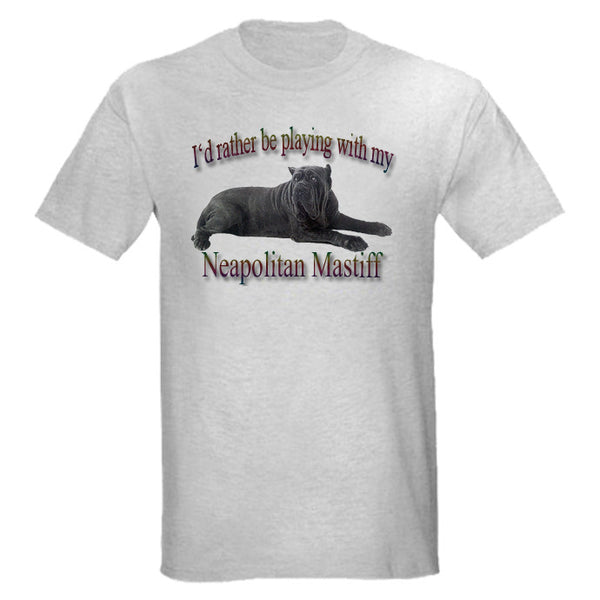 Gray I'd Rather Be Playing With My Neapolitan Mastiff T-Shirt