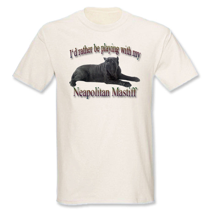 Natural I'd Rather Be Playing With My Neapolitan Mastiff T-Shirt