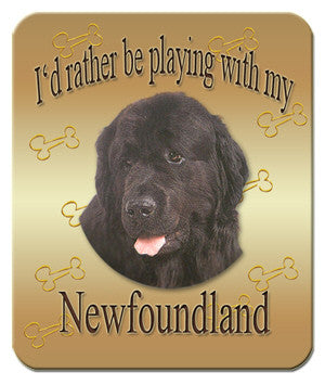 I'd Rather Be Playing With My Newfoundland Mouse Pad