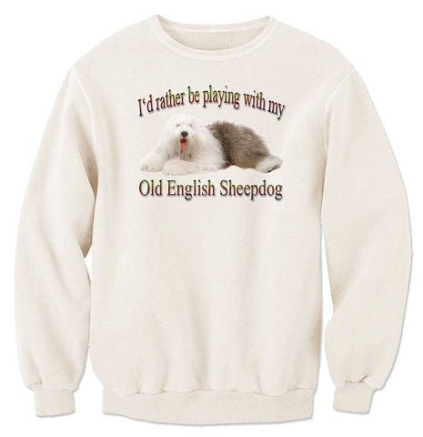 Natural I'd Rather Be Playing With My Old English Sheepdog Sweatshirt
