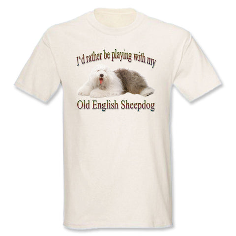 Natural I'd Rather Be Playing With My Old English Sheepdog T-Shirt