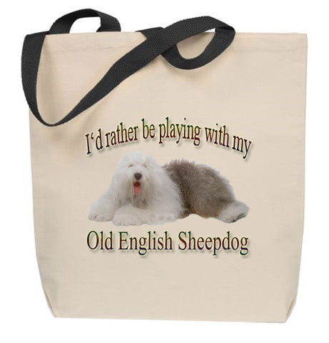 I'd Rather Be Playing With My Old English Sheepdog Tote Bag