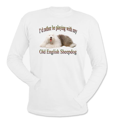 White I'd Rather Be Playing With My Old English Sheepdog Long Sleeve T-Shirt