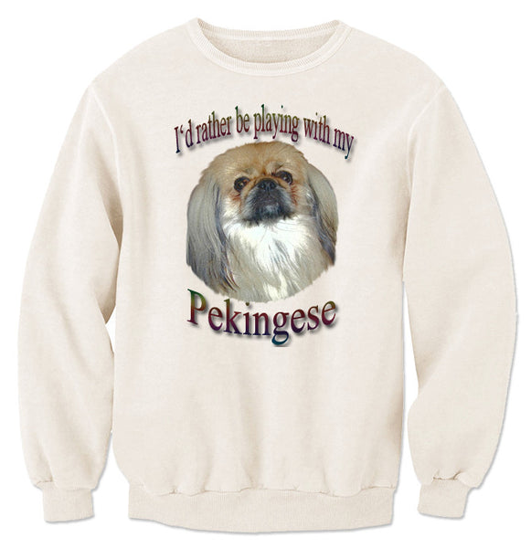 Natural I'd Rather Be Playing With My Pekingese Sweatshirt