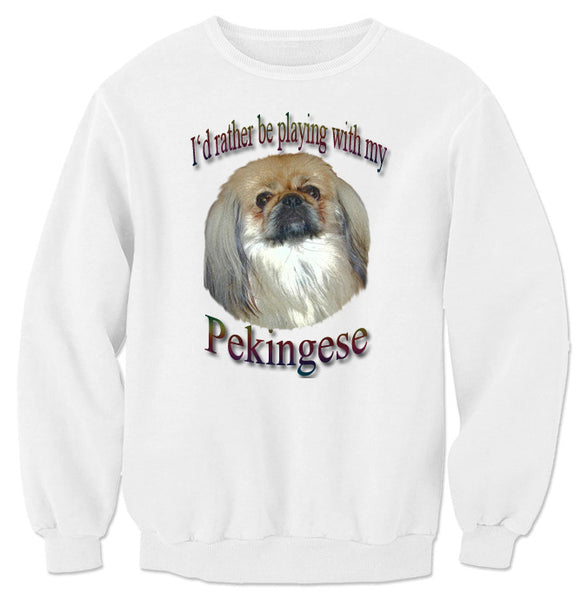 White I'd Rather Be Playing With My Pekingese Sweatshirt
