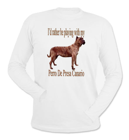 I'd Rather Be Playing With My Perro de Presa Canario White Long Sleeve T-Shirt