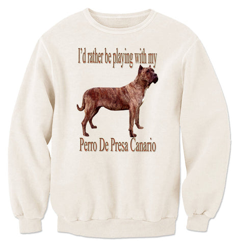 Natural I'd Rather Be Playing With My Perro de Presa Canario Sweatshirt