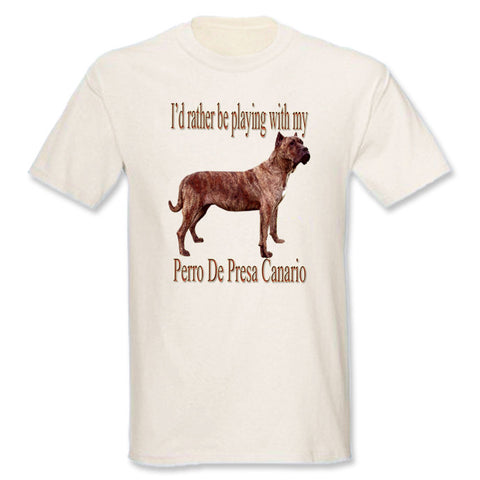 Natural I'd Rather Be Playing With My Perro de Presa Canario T-Shirt