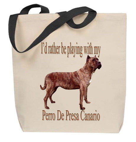 I'd Rather Be Playing With My Perro de Presa Canario Tote Bag