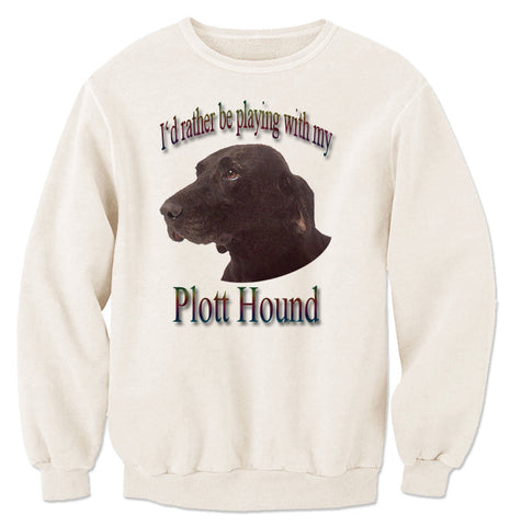 Natural I'd Rather Be Playing With My Plott Hound Sweatshirt