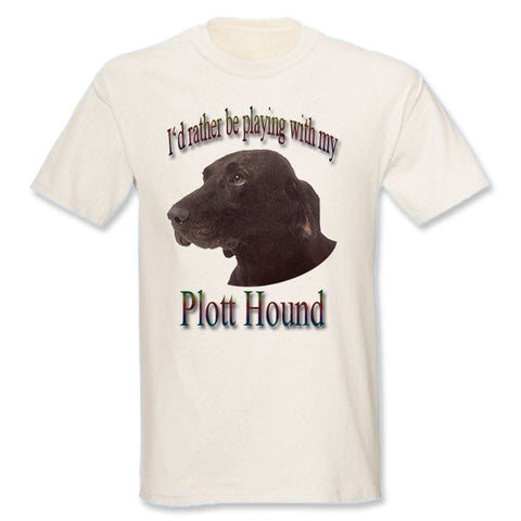 Natural I'd Rather Be Playing With My Plott Hound T-Shirt