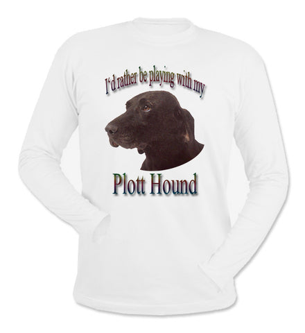 White I'd Rather Be Playing With My Plott Hound Long Sleeve T-Shirt