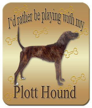 I'd Rather Be Playing With My Plott Hound Mouse Pad