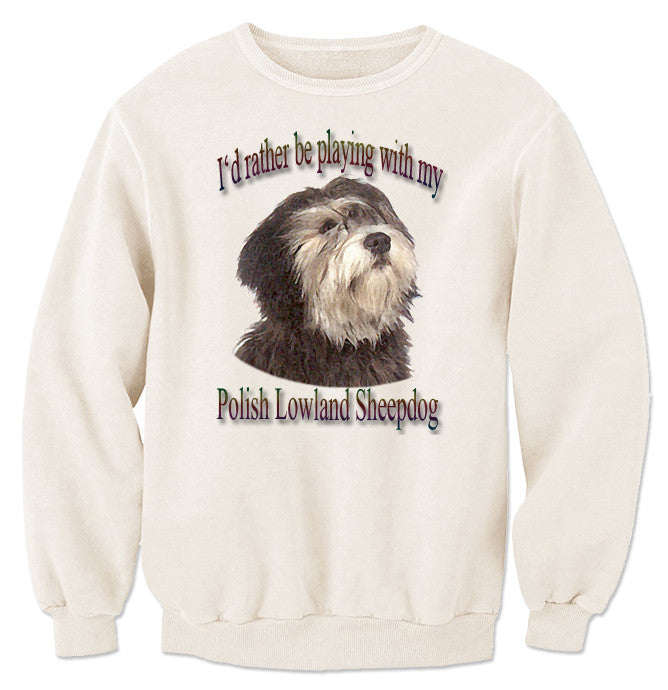 Natural I'd Rather Be Playing With My Polish Lowland Sheepdog Sweatshirt