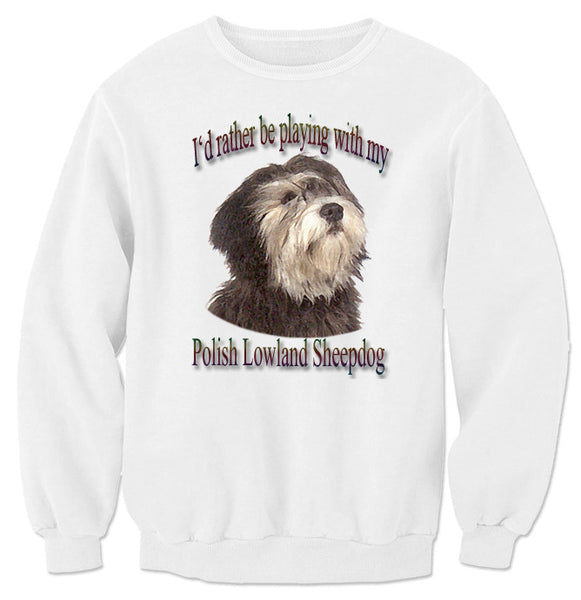 White I'd Rather Be Playing With My Polish Lowland Sheepdog Sweatshirt