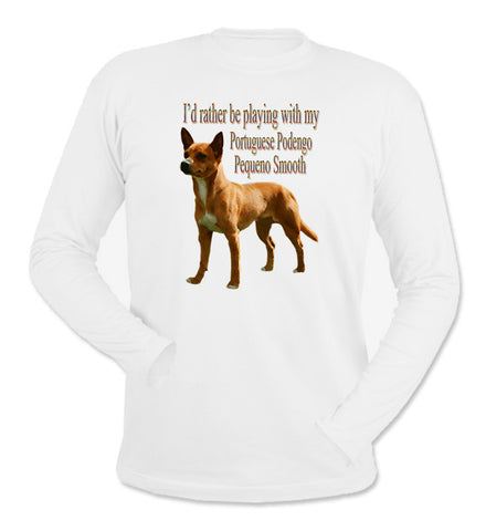 I'd Rather Be Playing With My Portuguese Podengo Pequeno Smooth White Long Sleeve T-Shirt