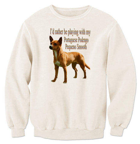 Natural I'd Rather Be Playing With My Portuguese Podengo Pequeno Smooth Sweatshirt