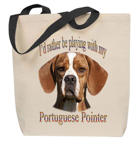 I'd Rather Be Playing With My Portuguese Pointer Tote Bag