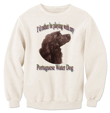 Natural I'd Rather Be Playing With My Portuguese Water Dog Sweatshirt