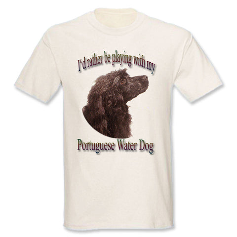 Natural I'd Rather Be Playing With My Portuguese Water Dog T-Shirt