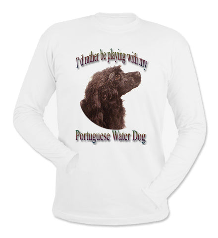 White I'd Rather Be Playing With My Portuguese Water Dog Long Sleeve T-Shirt