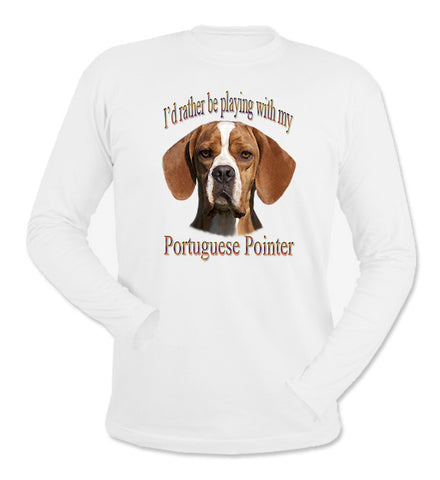 I'd Rather Be Playing With My Portuguese Pointer White Long Sleeve T-Shirt