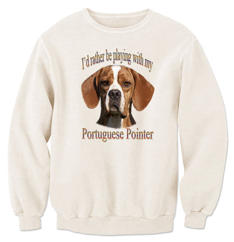 Natural I'd Rather Be Playing With My Portuguese Pointer Sweatshirt