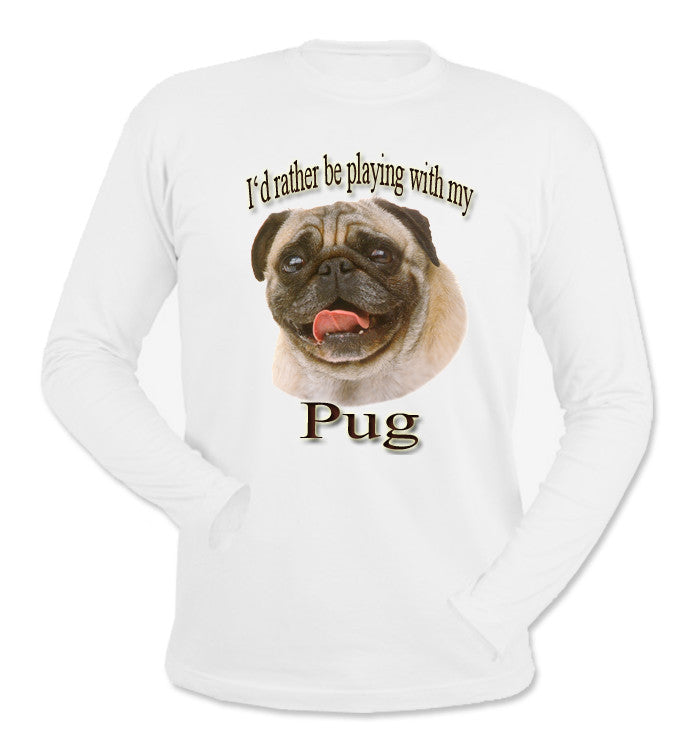 White I'd Rather Be Playing With My Pug Long Sleeve T-Shirt