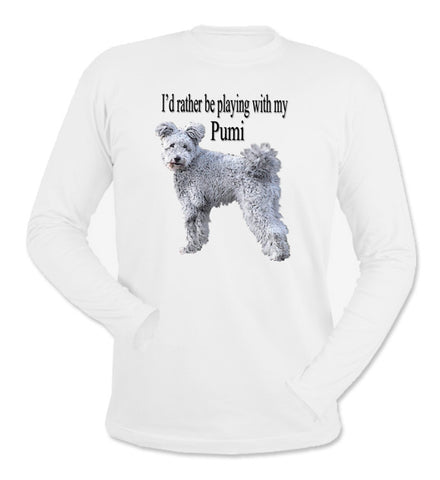 I'd Rather Be Playing With My Pumi White Long Sleeve T-Shirt