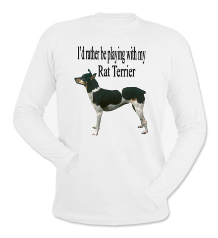I'd Rather Be Playing With My Rat Terrier White Long Sleeve T-Shirt